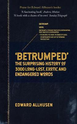 Betrumped: The Surprising History of 3000 Long-Lost, Exotic and Endangered Words