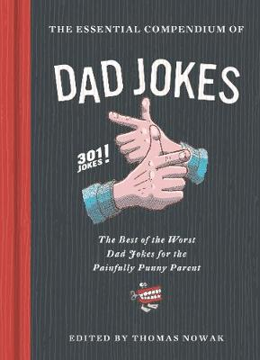 Essential Compendium of Dad Jokes: The Best of the Worst Dad Jokes for the Painfully Punny Parent: 301 Jokes!