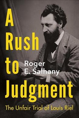 Rush to Judgment: The Unfair Trial of Louis Riel