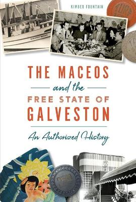 Maceos and the Free State of Galveston: An Authorized History