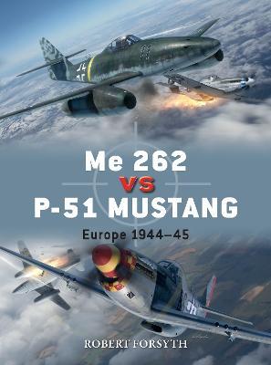 Me 262 vs P-51 Mustang: Europe 1944 45