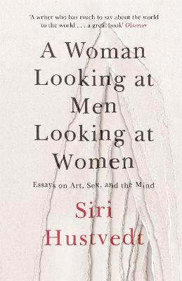 Woman Looking at Men Looking at Women: Essays on Art, Sex, and the Mind