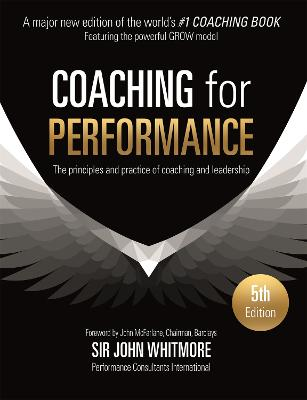 Coaching for Performance: The Principles and Practice of Coaching and Leadership FULLY REVISED 25TH   ANNIVERSARY EDITION 5th edition