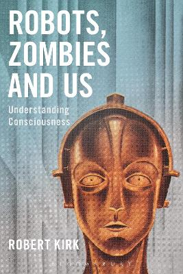 Robots, Zombies and Us: Understanding Consciousness