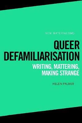 Queer Defamiliarisation: Writing, Mattering, Making Strange