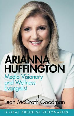 Arianna Huffington: Media Visionary and Wellness Evangelist