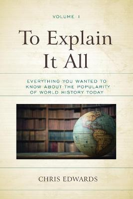 To Explain It All: Everything You Wanted to Know about the Popularity of World History Today