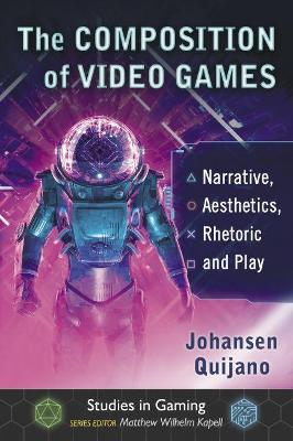 Composition of Video Games: Narrative, Aesthetics, Rhetoric and Play