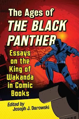 Ages of the Black Panther: Essays on the King of Wakanda in Comic Books