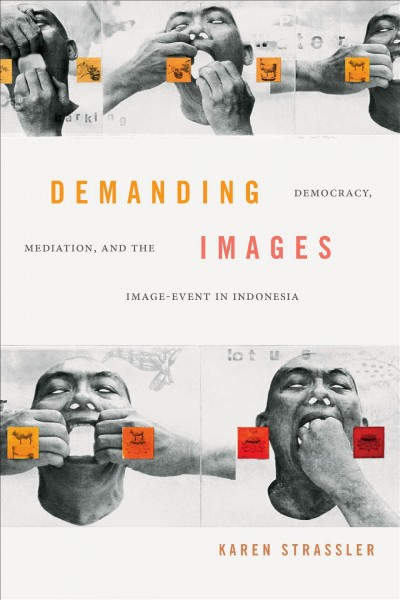 Demanding Images: Democracy, Mediation, and the Image-Event in Indonesia