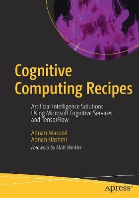 Cognitive Computing Recipes: Artificial Intelligence Solutions Using  Microsoft Cognitive Services and TensorFlow 1st ed  - Krisostomus