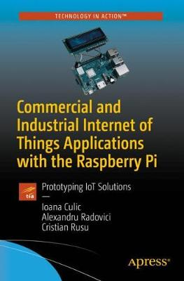 Commercial and Industrial Internet of Things Applications with the Raspberry   Pi: Prototyping IoT Solutions 1st ed.