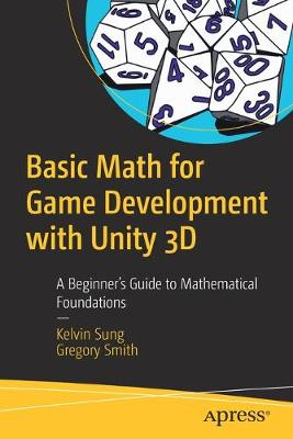 Basic Math for Game Development with Unity 3D: A Beginner's Guide to Mathematical Foundations 1st ed.