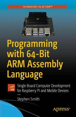 Programming with 64-Bit ARM Assembly Language: Single Board Computer Development for Raspberry Pi and Mobile Devices 1st ed.