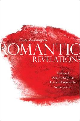 Romantic Revelations: Visions of Post-Apocalyptic Life and Hope in the Anthropocene