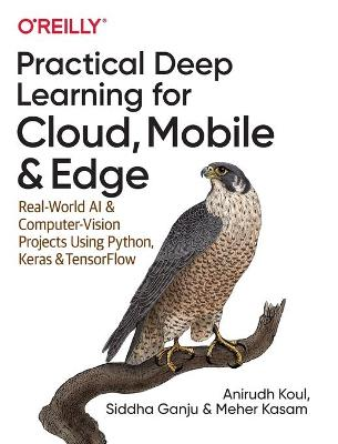 Practical Deep Learning for Cloud and Mobile: Real-World AI & Computer Vision Projects Using Python, Keras & TensorFlow
