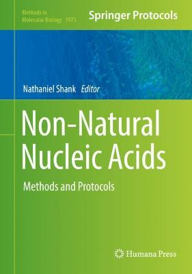 Non-Natural Nucleic Acids: Methods and Protocols 1st ed. 2019