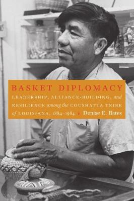 Basket Diplomacy: Leadership, Alliance-Building, and Resilience among the Coushatta Tribe of   Louisiana, 1884-1984