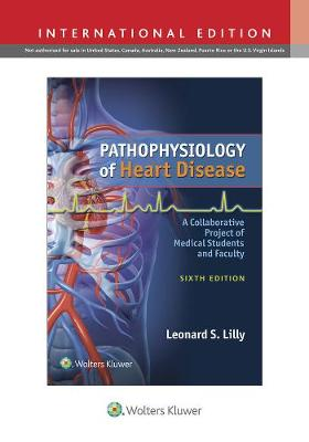 Pathophysiology of Heart Disease: A Collaborative Project of Medical Students and Faculty Sixth, International Edition