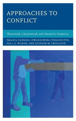 Approaches to Conflict: Theoretical, Interpersonal, and Discursive Dynamics