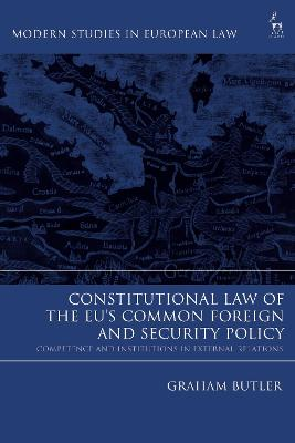 Constitutional Law of the EU's Common Foreign and Security Policy: Competence and Institutions in External Relations