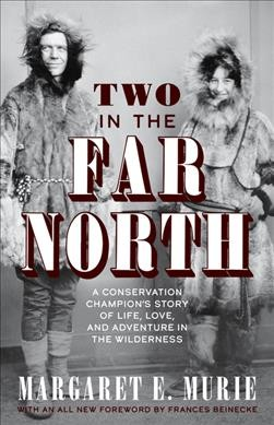 Two in the Far North, Revised Edition: A Conservation Champion's Story of Life, Love, and Adventure in the Wilderness 6th edition
