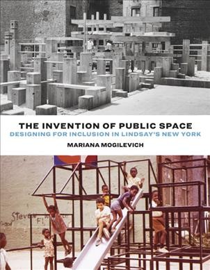 Invention of Public Space: Designing for Inclusion in Lindsay's New York