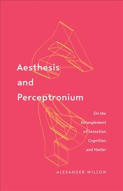 Aesthesis and Perceptronium: On the Entanglement of Sensation, Cognition, and Matter 1