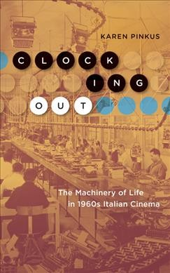 Clocking Out: The Machinery of Life in 1960s Italian Cinema
