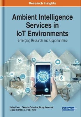 Ambient Intelligence Services in IoT Environments: Emerging Research and Opportunities