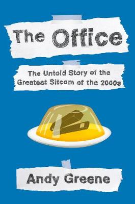 Office: The Untold Story of the Greatest Sitcom of the 2000s: An Oral History