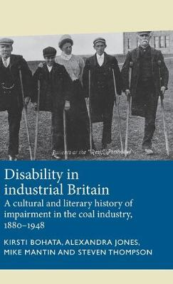 Disability in Industrial Britain: A Cultural and Literary History of Impairment in the Coal Industry, 1880-1948