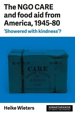 Ngo Care and Food Aid from America 1945-80: 'showered with Kindness'?