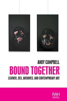 Bound Together: Leather, Sex, Archives, and Contemporary Art