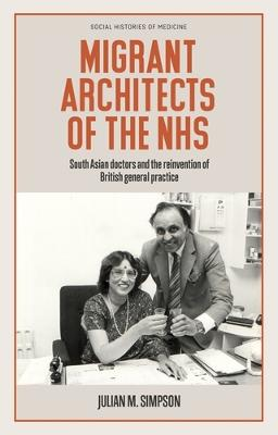 Migrant Architects of the NHS: South Asian Doctors and the Reinvention of British General Practice   (1940s-1980s)