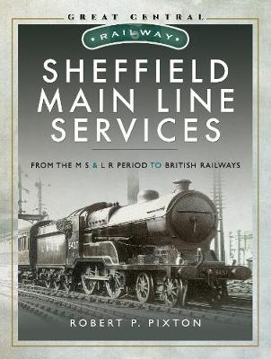 Sheffield Main Line Services: From the M S & L R Period to British Railways