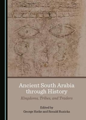 Ancient South Arabia through History: Kingdoms, Tribes, and Traders Unabridged edition