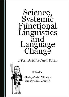 Science, Systemic Functional Linguistics and Language Change: A Festschrift for David Banks Unabridged edition