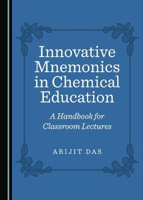Innovative Mnemonics in Chemical Education: A Handbook for Classroom Lectures Unabridged edition