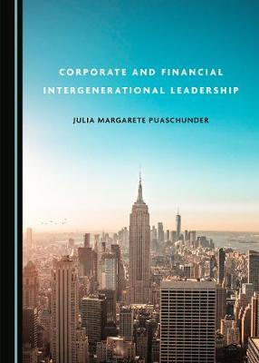 Corporate and Financial Intergenerational Leadership Unabridged edition