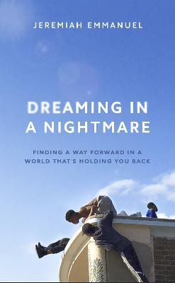 Dreaming in a Nightmare: Finding a way forward in a world that's holding you back