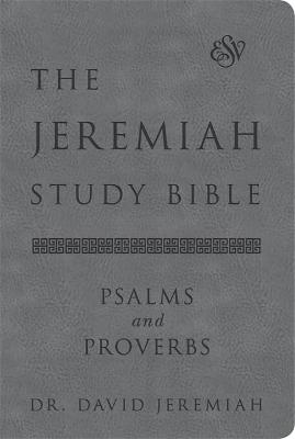 The Jeremiah Study Bible, ESV, Psalms and Proverbs (Gray): What It Says. What It Means. What It Means for You.