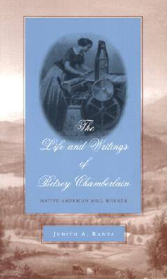 Life and Writings of Betsey Chamberlain: Native American Mill Worker Annotated edition