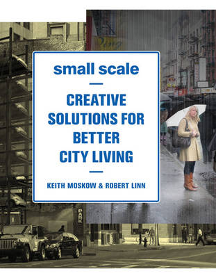 Small Scale: Creative Solutions for Better City Living