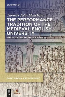Performance Tradition of the Medieval English University: The Works of Thomas Chaundler New edition