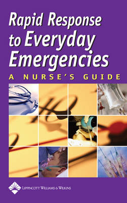 Rapid Response to Everyday Emergencies: A Nurse's Guide Second ed.
