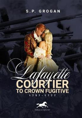 Lafayette: Courtier to Crown Fugitive, 1757-1777
