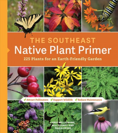 Southeast Native Plant Primer: 225 Plants for an Earth-Friendly Garden