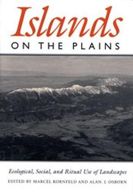 Islands On The Plains: Ecological, Social, and Ritual Use of Landscapes