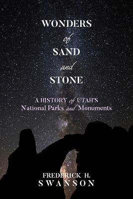 Wonders of Sand and Stone: A History of Utah's National Parks and Monuments